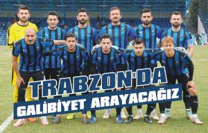 Trabzon'da galibiyet arayacağız