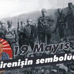 19 Mayıs direnişin sembolüdür