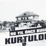 96 yıl önce bugün kurtulduk