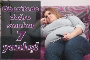 Obezitede doğru sanılan 7 yanlış!