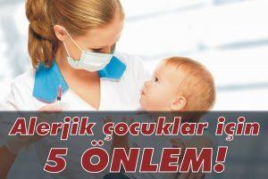 Alerjik çocuklar için 5 önlem!