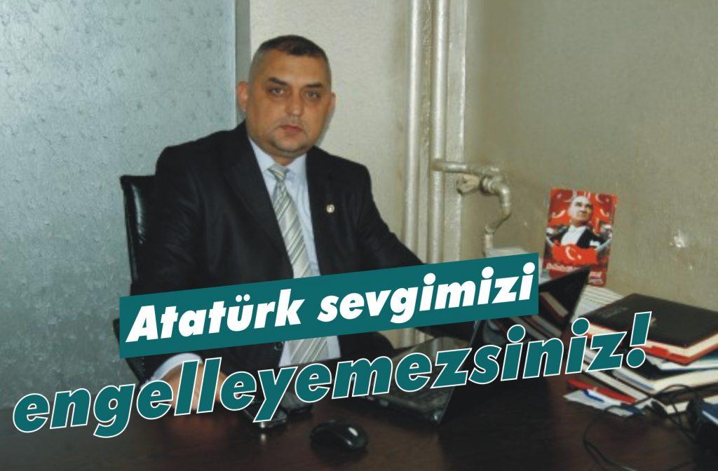Atatürk sevgimizi engelleyemezsiniz!