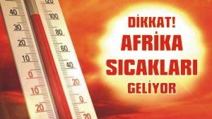 Dikkat! Afrika sıcakları geliyor