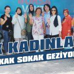 AK kadınlar sokak sokak geziyor