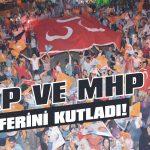 AKP ve MHP zaferini kutladı!