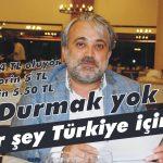 'Durmak yok her şey Türkiye için'