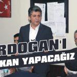 Erdoğan'ı başkan yapacağız