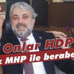 Onlar HDP biz MHP ile beraberiz