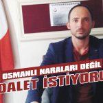 Osmanlı naraları değil adalet istiyoruz