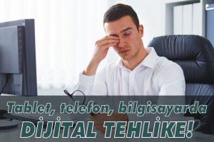 Dijital göz yorgunluğuna dikkat!