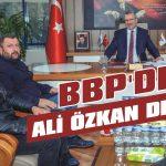 BBP'de Ali Özkan dedi!