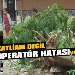 Katliam değil operatör hatası