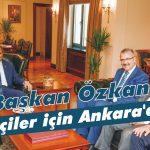 Başkan Özkan çiftçiler için Ankara'da