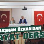 Başkan Özkan'dan hayat dersi