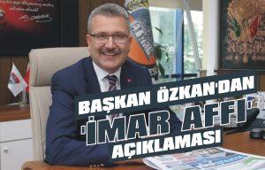 Başkan Özkan'dan 'imar affı' açıklaması