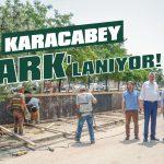 Karacabey 'park'lanıyor!