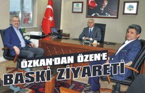Özkan'dan Özen'e BASKİ ziyareti