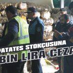 Patates stokçusuna 14 bin lira ceza!