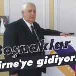 Boşnaklar Edirne'ye gidiyor!