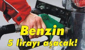 Benzin 5 lirayı aşacak!