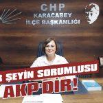 Her şeyin sorumlusu AKP'dir!