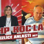 CHP Koç'la gizlice anlaştı mı?