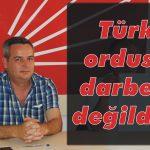 Türk ordusu darbeci değildir!