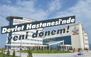 Devlet Hastanesi'nde yeni dönem!