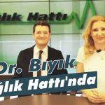 Dr. Bıyık 'Sağlık Hattı'nda