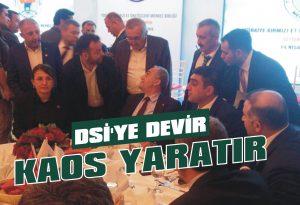 DSİ'ye devir kaos yaratır!