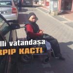 Engelli vatandaşa çarpıp kaçtı