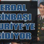Erdal Binbaşı Suriye'ye gidiyor