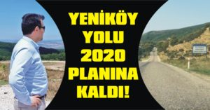 Yeniköy yolu 2020 planına kaldı!