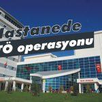 Hastanede FETÖ Operasyonu