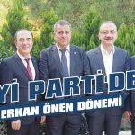 İYİ Parti'de Erkan Önen dönemi