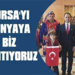 Bursa'yı dünyaya biz tanıtıyoruz