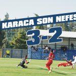 Karaca son nefeste 3-2
