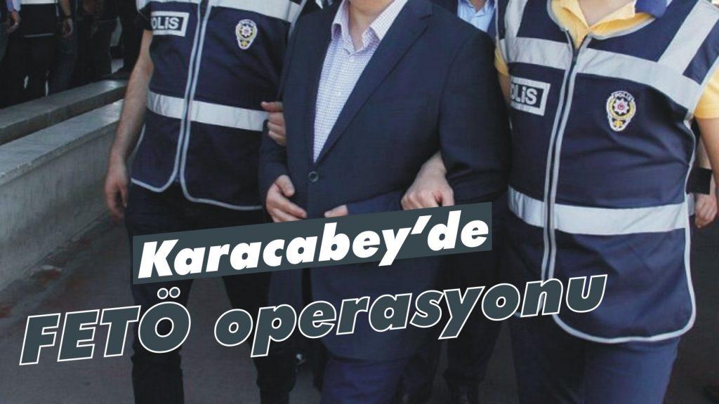 Karacabey'de FETÖ operasyonu