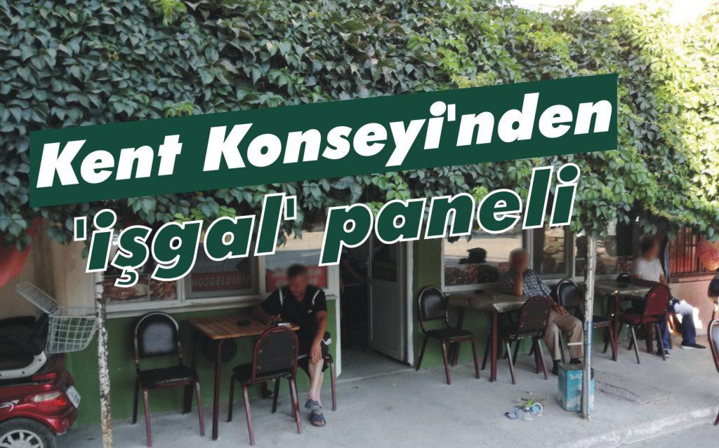 Kent Konseyi'nden 'işgal' paneli