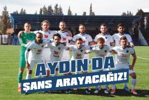 Aydın'da şans arayacağız!