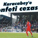 Karacabey'e konfeti cezası!