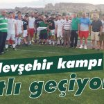 Nevşehir kampı tatlı geçiyor!