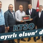 KTSO'dan 'hayırlı olsun' ziyaretleri