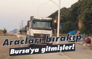 Araçları bırakıp Bursa'ya gitmişler!