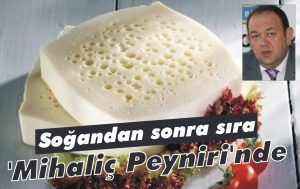 Soğandan sonra sıra 'Mihaliç Peyniri'nde