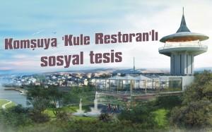 Komşuya 'Kule Restoran'lı tesis