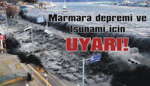 Marmara depremi ve tsunami için uyarı!