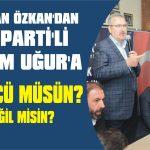 Başkan Özkan'dan, Erdem Uğur'a zor sorular