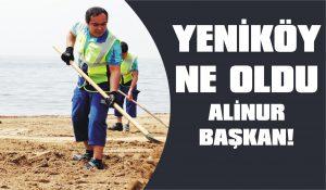 Yeniköy ne oldu Alinur Başkan!