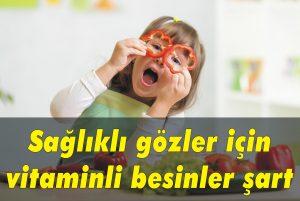 Sağlıklı gözler için vitaminli besinler şart